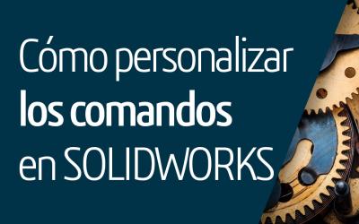 Cómo personalizar los comandos en SOLIDWORKS