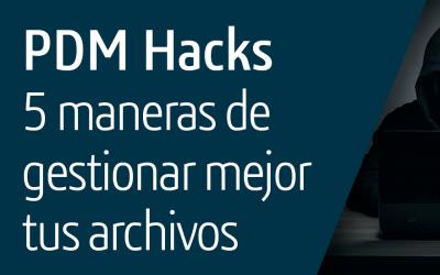 PDM Hacks: 5 maneras de gestionar mejor tus archivos