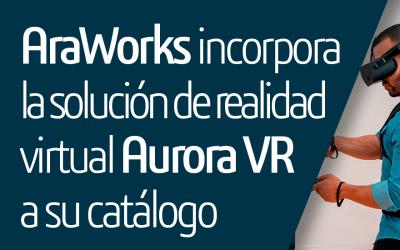 AraWorks incorpora la solución de realidad virtual Aurora VR a su catálogo