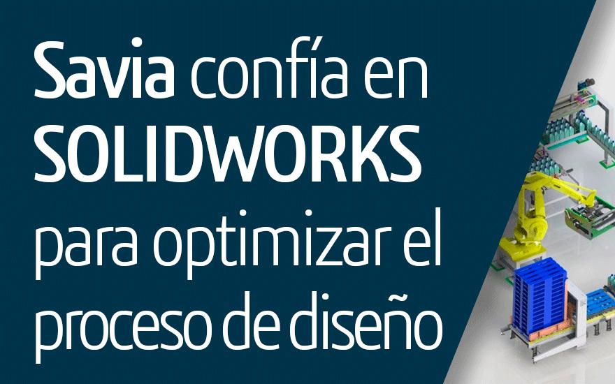SAVIA confía en SOLIDWORKS para optimizar el proceso de diseño, logrando una comunicación eficiente con sus clientes