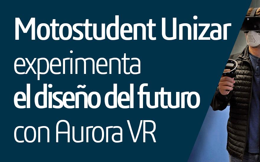 Motostudent Unizar experimenta el diseño del futuro con Aurora VR