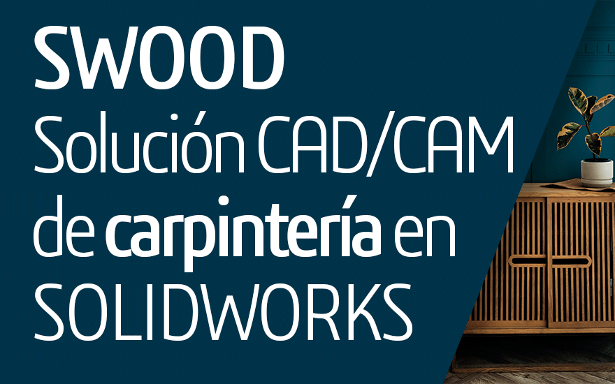 SWOOD: Solución CAD/CAM de carpintería en SOLIDWORKS