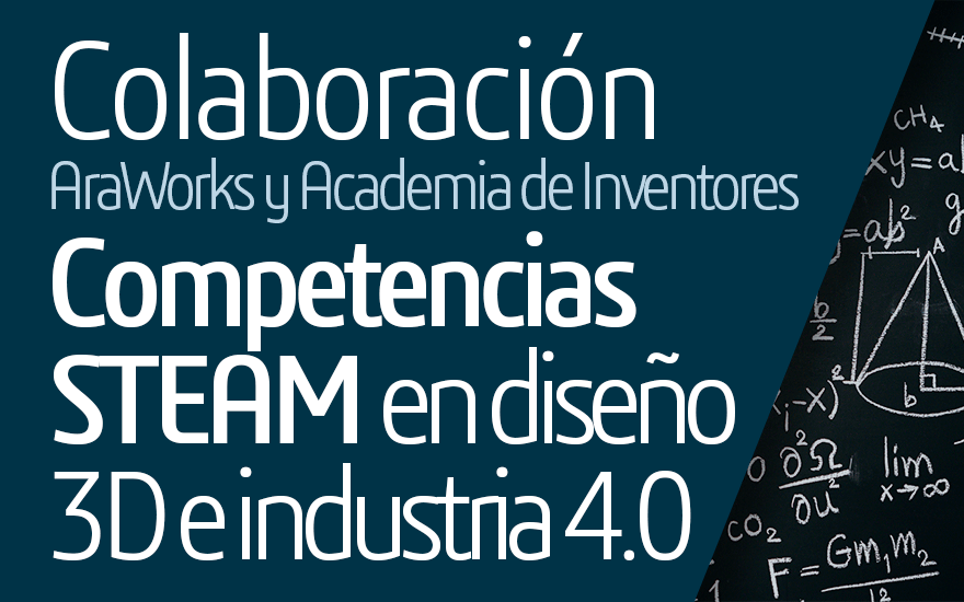 AraWorks y Academia de Inventores unen sus fuerzas con el objetivo de promover las nuevas competencias STEAM en torno al diseño 3D y la industria 4.0