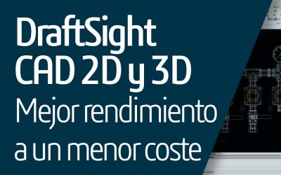 DraftSight CAD 2D y 3D. Mejor rendimiento a un menor coste